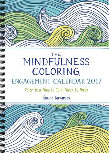 The Mindfulness Coloring Engagement Calendar 2017: Color Your Way to Calm Week by Week