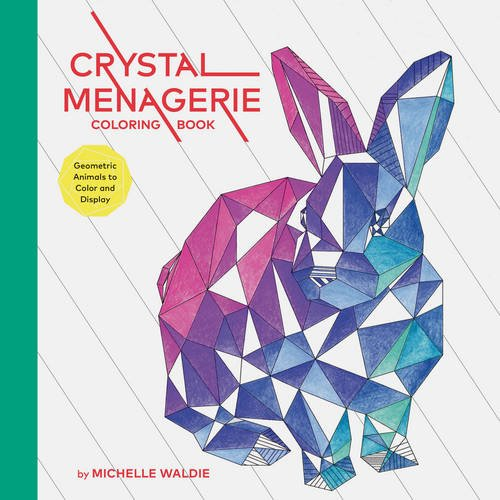 Crystal Menagerie Coloring Book Geometric Animals To Color And Display
