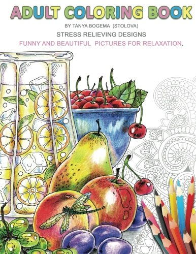 Adult Coloring Book: Stress Relieving Designs by Tatiana Bogema