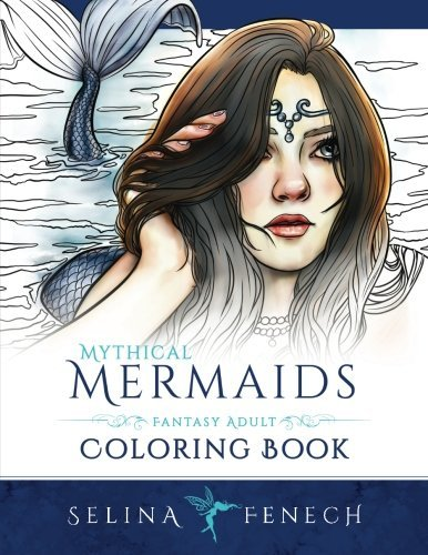 Mythical Mermaids: Fantasy Adult Coloring Book by Selina Fenech