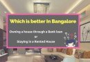 Which is better in Bangalore – Owning a house through a Bank loan or Staying in a Rented House?