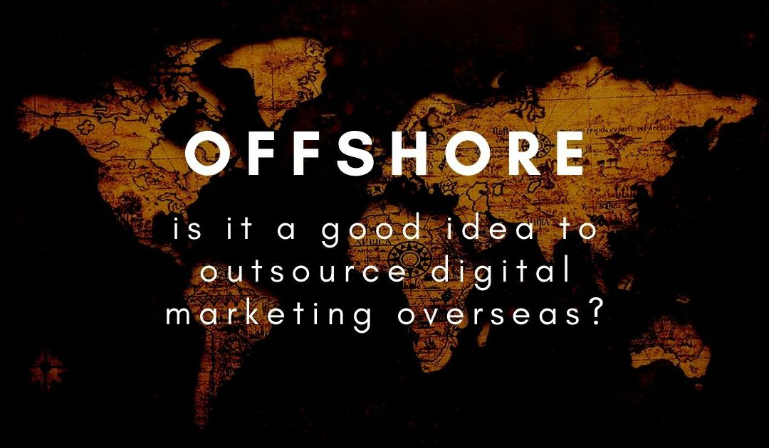 Should I outsource my digital marketing offshore?