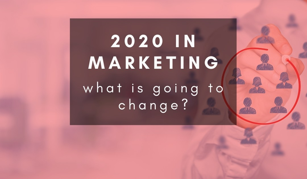 What will change in digital marketing in 2020?