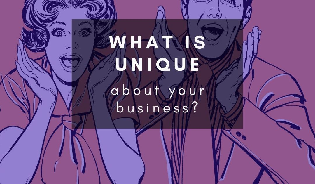 What is unique about your business?