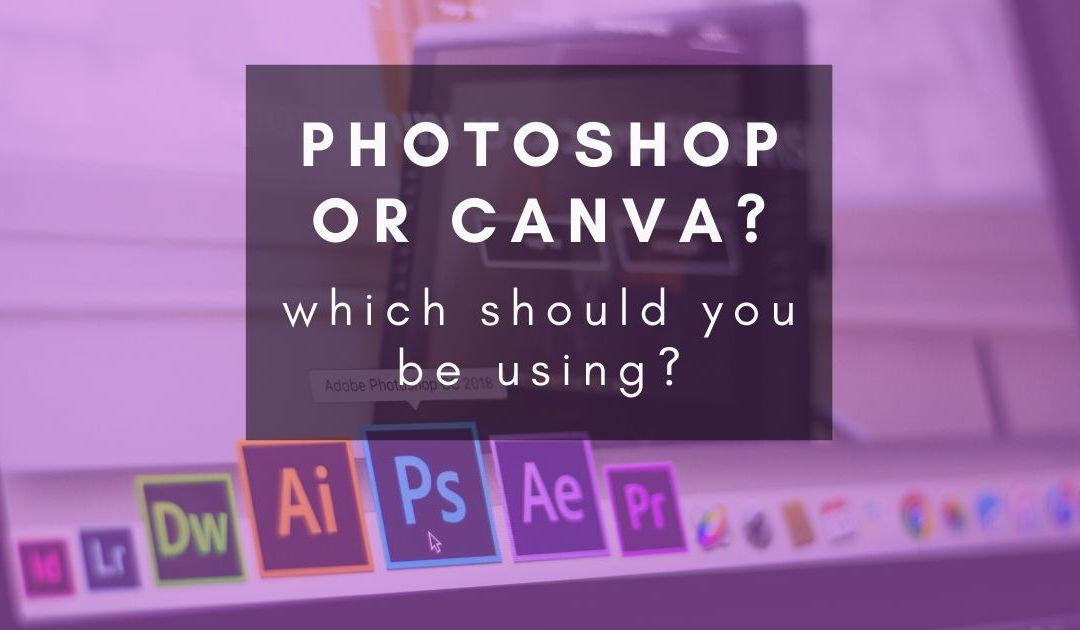 Should I use Photoshop or Canva to make my social media graphics?