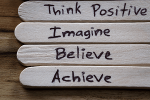 Think positive imagine believe achieve