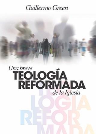 Una breve teología reformada de la Iglesia