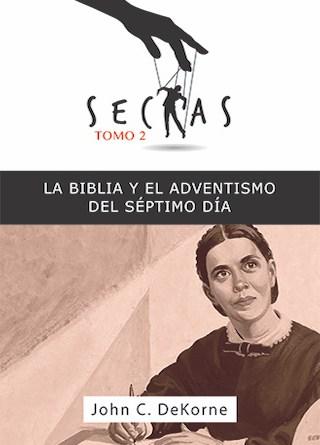 Sectas Tomo. 2: La Biblia y el Adventismo del Séptimo Día