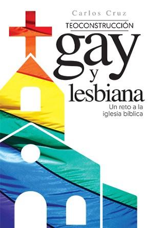 Teoconstrucción gay y lesbiana: un reto a la Iglesia bíblica