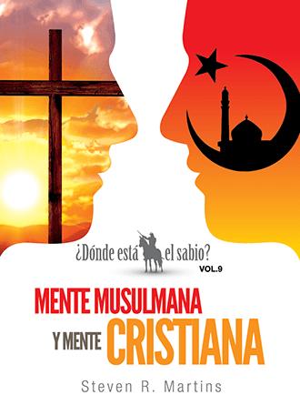 ¿Dónde está el sabio? Vol. 9: Mente Musulmana y Mente Cristiana