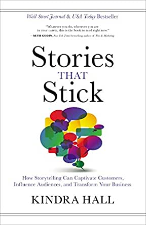 Book cover of Stories That Stick: How Storytelling Can Captivate Customers, Influence Audiences, and Transform Your Business