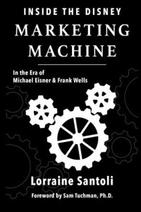 Inside the Disney Marketing Machine: In the Era of Michael Eisner and Frank Wells book cover