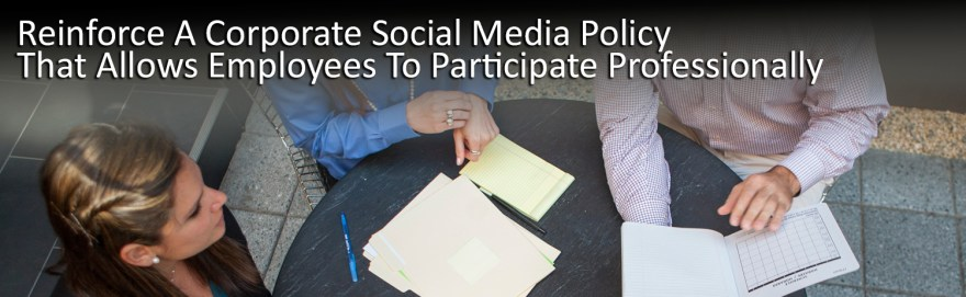 Reinforce A Corporate Social Media Policy That Allows Employees To Participate Professionally