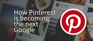 How Pinterest is becoming the next Google