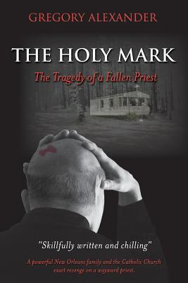 The Holy Mark: The Tragedy of a Fallen Priest by Gregory Alexander