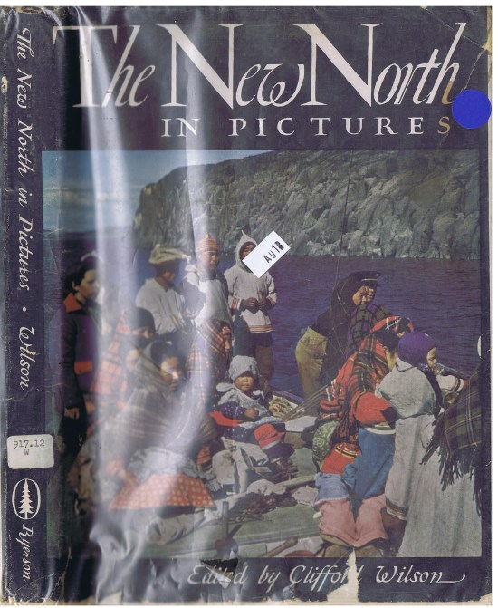 THE NEW NORTH IN PICTURES EDITED BY CLIFFORD WILSON 1947