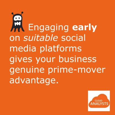 Engaging early on suitable social media platforms offer businesses a genuine prime-mover advantage. - CloudAnalysts.com