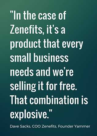 In the case of Zenefits, it's a product that every small business needs and we're selling it for free. That combination is explosive. - Dave Sacks, COO of Zenefits