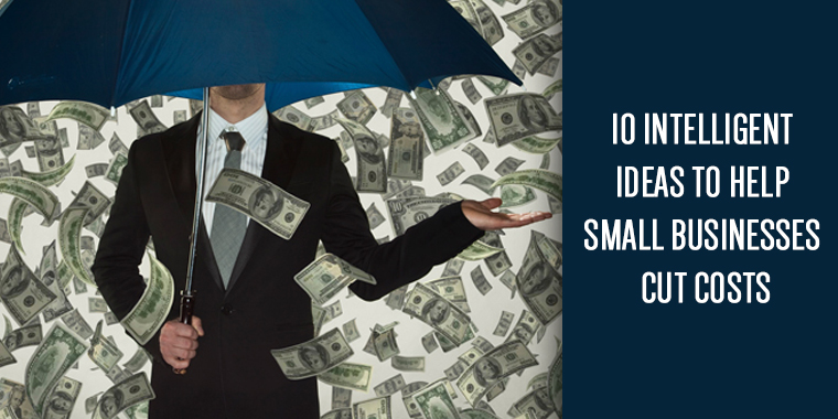 10 Intelligent Ideas to Help Small Businesses Cut Costs