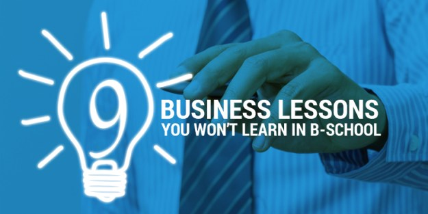 9 Business Lessons You Won't Learn in B-School