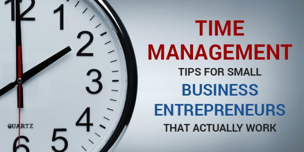 Time Management Tips for Small Business Entrepreneurs that Actually Work