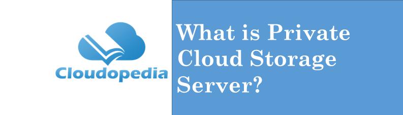 Definition Private Cloud Storage Server