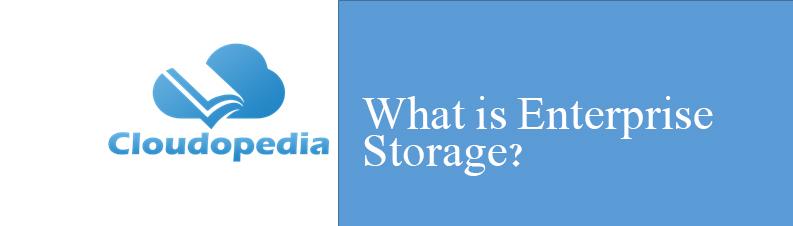 Definition of Enterprise Storage