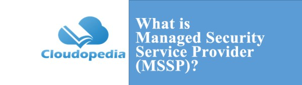 What is Managed Security Service Provider (MSSP ...