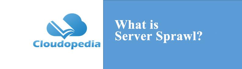 Definition of Server Sprawl