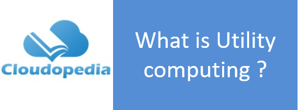 Definition of Utility computing