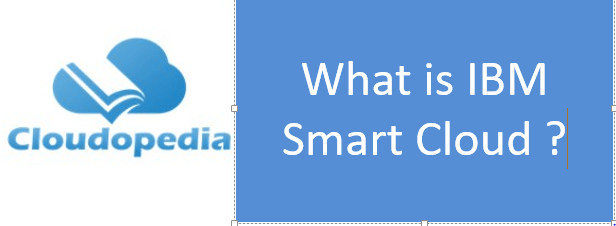 Definition of IBM Smart Cloud