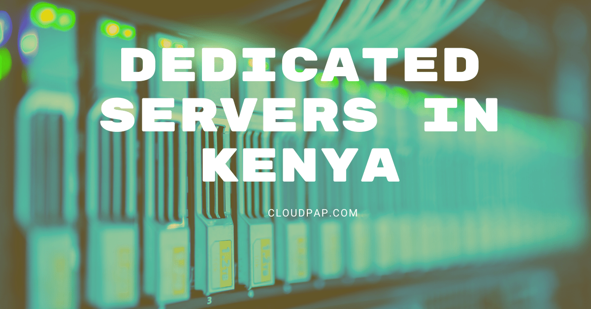 Dedicated servers in Kenya: Why You Can't Afford to Ignore it
