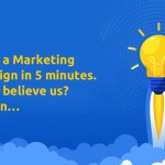 Create a marketing campaign across digital channels in just 5 minutes. Do not believe us? Read on…