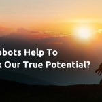 Can Robots Help To Unlock Our True Potential?