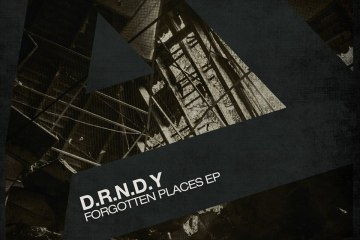 D.R.N.D.Y. – Forgotten Places EP [Evolution]