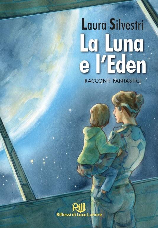 La Luna e l'Eden di Laura Silvestri
