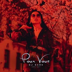 Dj Dark - Pour Vous (April 2017)
