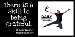 """""""There is a skill to being grateful."""" - R. Cody Wanner #NoSmallCreator"""