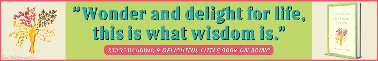 "Banner with colorful tree on left and hardcover book on right, with this in center: ""Wonder and delight for life, this is what wisdom is."" Start reading A Delightful Little Book on Aging."