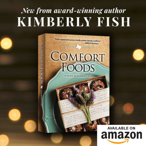 New from award-winning author Kimberly Fish - Comfort Foods. Available on Amazon. 3-d cover of book shown in front of blurred brown, bubbly texture.