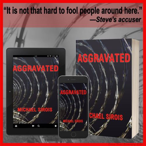 "Notable Quotable: ""It is not that hard to fool people around here."" -Steve's accuser: image show cover of Aggravated on tablet, smartphone, and paperback."