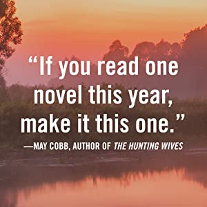 """""""If you read one novel this year, make it this one."""" -May Cobb, Author of The Hunting Wives"""