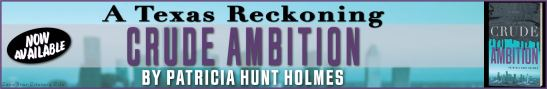 Banner: Now Available: A Texas Reckoning - Crude Ambition by Patricia Hunt Holmes. (Banner also includes book cover.)