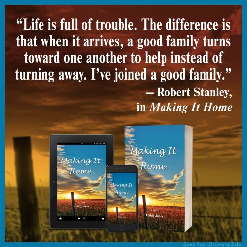 """""""Life is all of trouble. The difference is that when it arrives, a good family turns toward one another to help instead of turning away. I've joined a good family."""" -Robert Stanley, in Making It Home"""