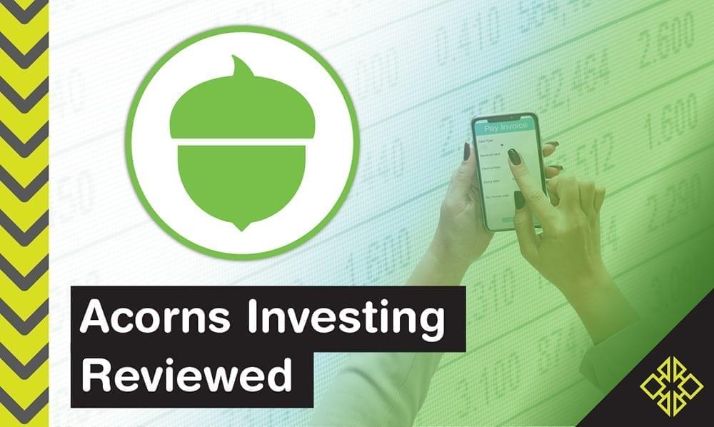 Acorns Microinvesting Platform – Reviewed
