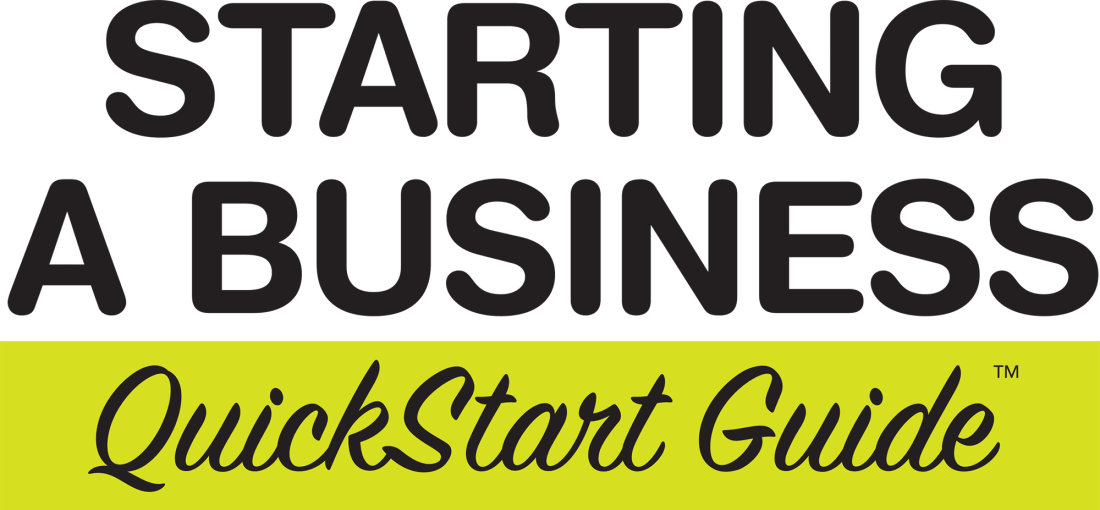 Starting a Business QuickStart Guide by Ken Colwell PhD, MBA and published by ClydeBank Media