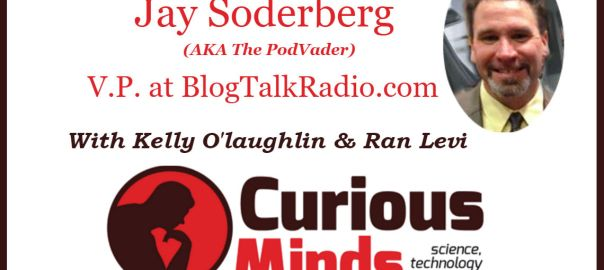 Jay Soderberg - VP at BlogTalkRadio - Curious Minds Podcast