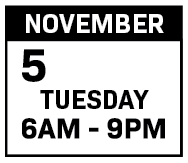Tuesday, November 5 6AM - 9PM