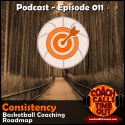 Consistency, Basketball Coaching Roadmap - Coach Calls Timeout Basketball Coaching Podcast