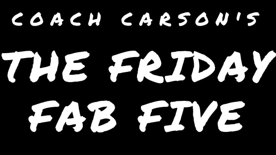 Coach Carson's The Friday Fab Five